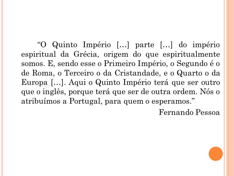 O Quinto Império […] parte […] do império espiritual da Grécia, origem do que espiritualmente somos.